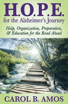 H.O.P.E. for the Alzheimer's Journey, Carol B. Amos