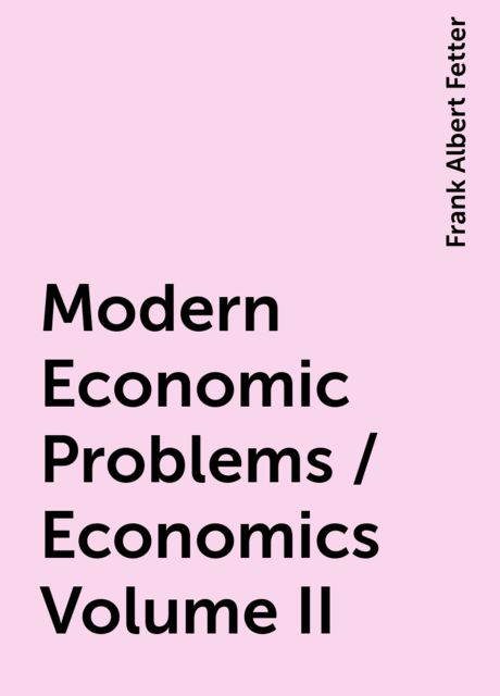 Modern Economic Problems / Economics Volume II, Frank Albert Fetter