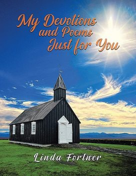 My Devotions and Poems Just for You, Linda Fortner