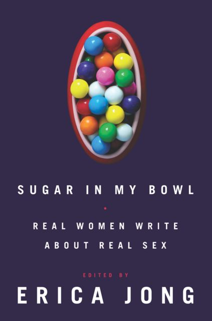 Sugar in My Bowl, Erica Jong