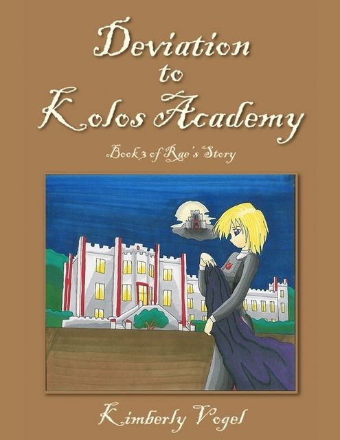Deviation to Kolos Academy: Book 3 of Rae's Story, Kimberly Vogel