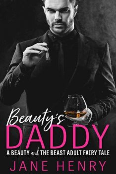 Beauty's Daddy: A Beauty and the Beast Adult Fairy Tale (Billionaire Daddies Book 1), Jane Henry