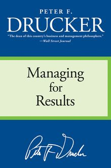 Managing for Results, Peter Drucker
