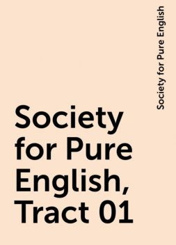 Society for Pure English, Tract 01, Society for Pure English