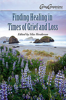 Finding Healing in Times of Grief and Loss, Lisa Irish, Darcie D. Sims, Linus Mundy, M. Donna MacLeod, Mildred Tengbom