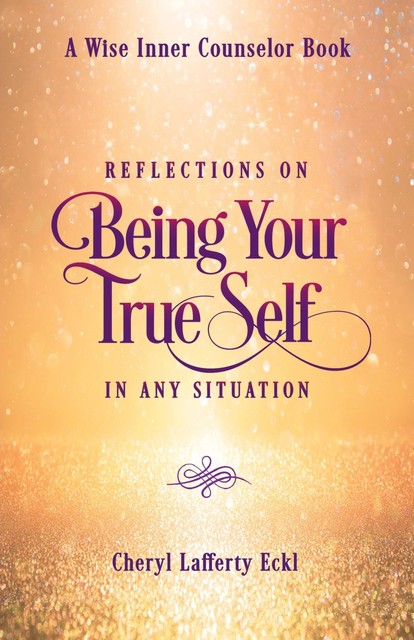 Reflections on Being Your True Self in Any Situation, Cheryl Eckl