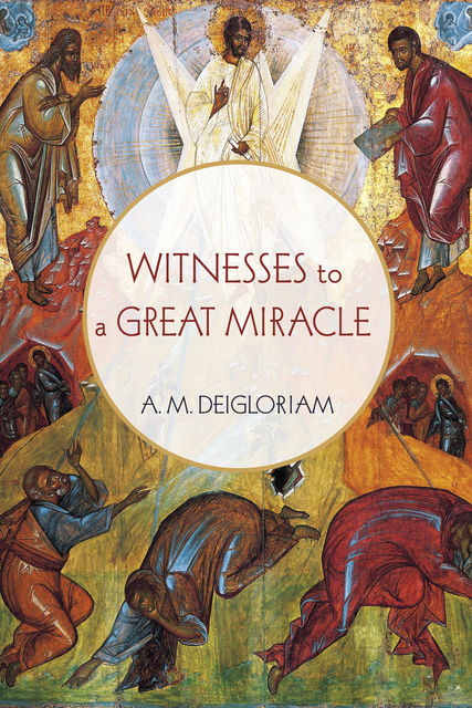 Witnesses to a Great Miracle, A.M. Deigloriam