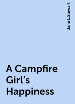 A Campfire Girl's Happiness, Jane L.Stewart