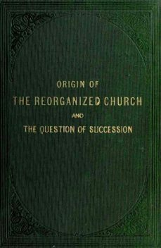 Origin of the 'Reorganized' Church and the Question of Succession, Joseph Smith
