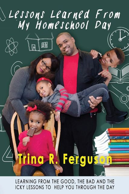 Lessons Learned From My Homeschool Day, Trina R Ferguson
