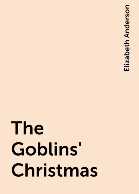 The Goblins' Christmas, Elizabeth Anderson