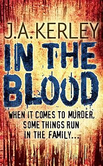 In the Blood (Carson Ryder, Book 5), J.A.Kerley