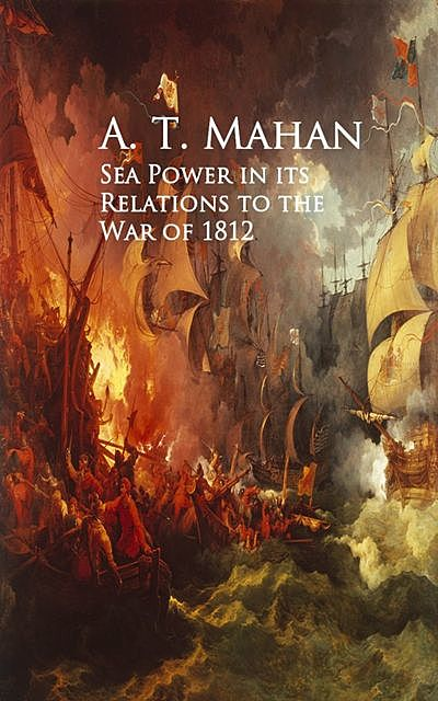 Sea Power in its Relations to the War of 1812, A.T.Mahan