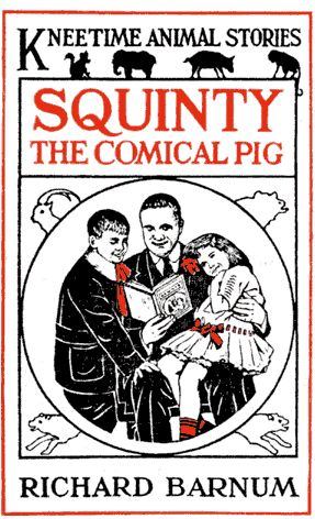 Squinty the Comical Pig / His Many Adventures, Richard Barnum