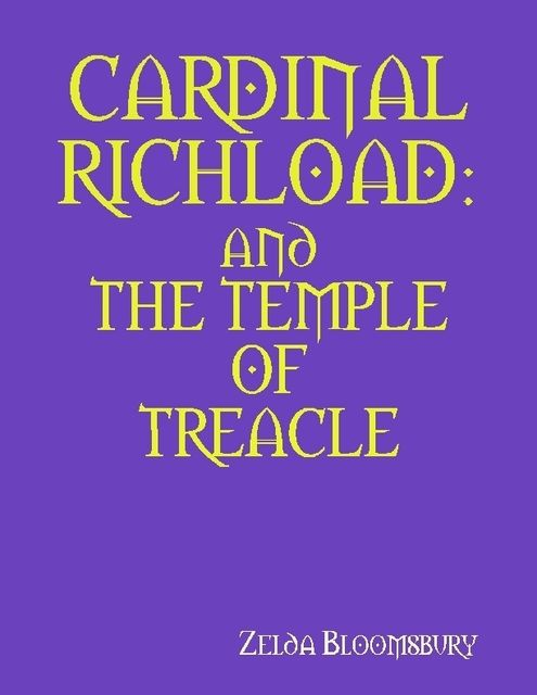 Cardinal Richload: And the Temple of Treacle, Zelda Bloomsbury
