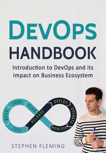 DevOps: Introduction to DevOps and its impact on Business Ecosystem, Stephen Fleming