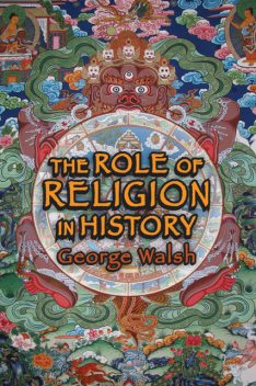 The Role of Religion in History, George Walsh