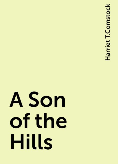 A Son of the Hills, Harriet T.Comstock