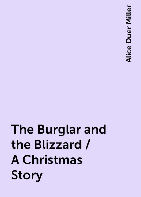 The Burglar and the Blizzard / A Christmas Story, Alice Duer Miller
