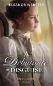 A Debutante In Disguise, Eleanor Webster