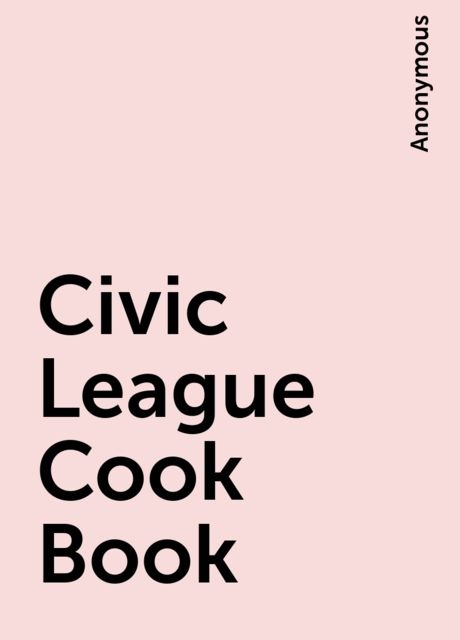 Civic League Cook Book,