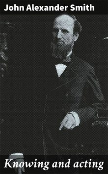 Knowing and acting, John Smith