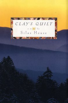 Clay's Quilt, Silas House