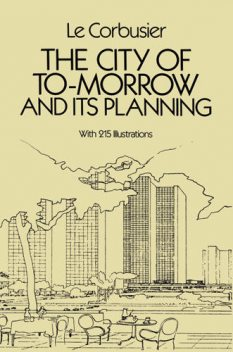 The City of To-morrow and its Planning, Le Corbusier