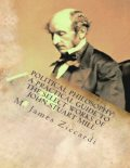 Political Philosophy: A Practical Guide to the Select Works of John Stuart Mill, M.James Ziccardi