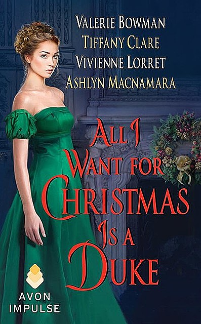 All I Want for Christmas Is a Duke, Vivienne Lorret, Ashlyn Macnamara, Tiffany Clare, Valerie Bowman
