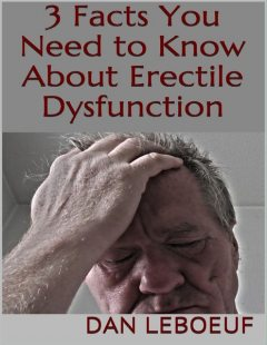 3 Facts You Need to Know About Erectile Dysfunction, Dan Leboeuf