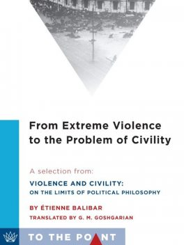 From Extreme Violence to the Problem of Civility, Étienne Balibar