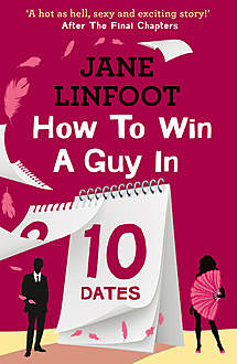 How to Win a Guy in 10 Dates: HarperImpulse Contemporary Romance, Jane Linfoot