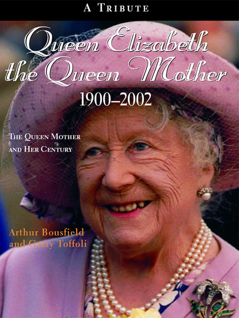 Queen Elizabeth The Queen Mother 1900–2002, Arthur Bousfield, Garry Toffoli