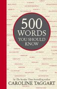 500 Words You Should Know, Caroline Taggart