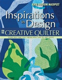 Inspirations in Design for the Creative Quilter, Katie Pasquini Masopust