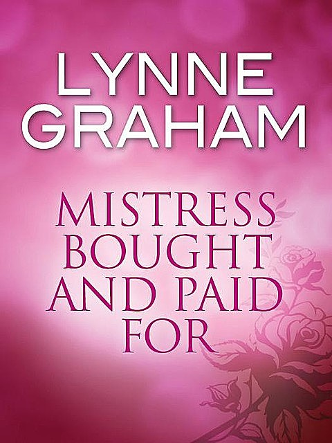 Mistress Bought and Paid For, Lynne Graham