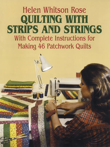 Quilting with Strips and Strings, H.W.Rose