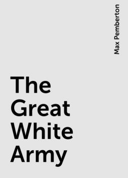 The Great White Army, Max Pemberton