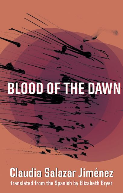 Blood of the Dawn, Claudia Salazar Jiménez