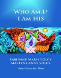 Who Am I? I Am His, Fabienne Marie Volcy, Martyne Anne Volcy