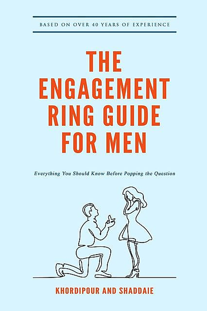 The Engagement Ring Guide For Men, Afshin Shaddaie, Benjamin Khordipour, Michael Khordipour