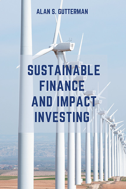 Sustainable Finance and Impact Investing, Alan S. Gutterman