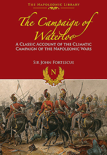The Campaign of Waterloo, John Fortescue