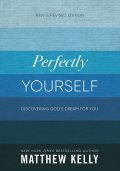 Perfectly Yourself, Matthew Kelly