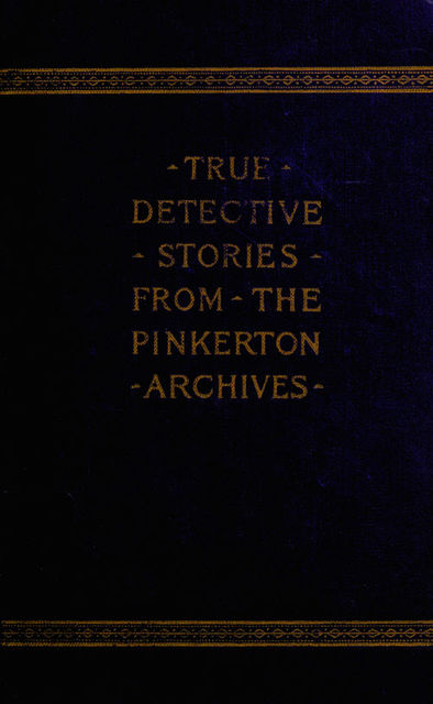 True Detective Stories from the Archives of the Pinkertons, Cleveland Moffett