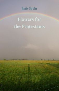 Flowers for the Protestants, Janis Spehr