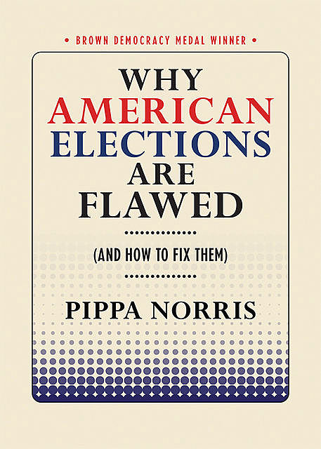 Why American Elections Are Flawed (And How to Fix Them), Pippa Norris