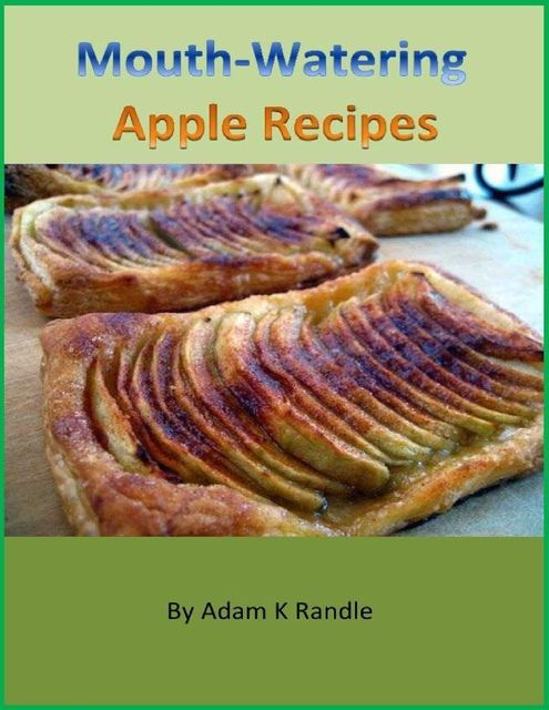 Mouth-Watering Apple Recipes, Adam Randle