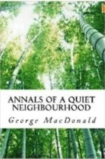 Annals of a Quiet Neighbourhood, George MacDonald
